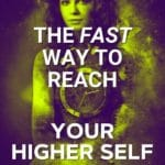 the fast way to reach your higher self pin
